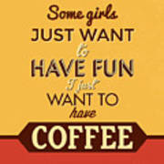 I Just Want To Have Coffee Art Print