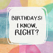 I Know Right- Birthday Art By Linda Woods Art Print