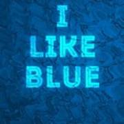 I Like Blue Art Print