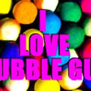 I Love Bubble Gum Art Print