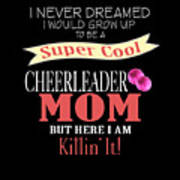 I Never Dreamed I Would Grow Up To Be A Super Cool Cheerleader Mom But Here I Am Killing It Art Print