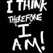 I Think Therefore I Am Art Print
