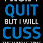 I Wont Quit But I Will Cuss The Whole Time Art Print
