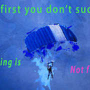 If At First You Don't Succeed, Skydiving's Not For You. Art Print
