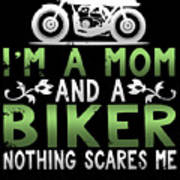 Im A Mom And A Biker Nothing Scares Me Art Print