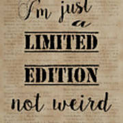 Inspiring Quotes Not Weird Just A Limited Edition Art Print