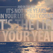It Is The Life In Your Years Quote Art Print by Gal Ashkenazi