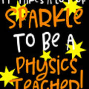 It Takes A Lot Of Sparkle To Be A Physics Teacher Art Print
