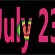 July 23 Art Print