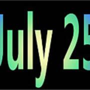 July 25 Art Print