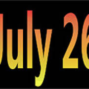 July 26 Art Print