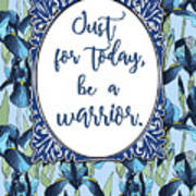 Just For Today, Be A Warrior Art Print