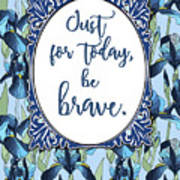 Just For Today, Be Brave Art Print