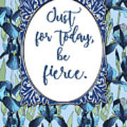 Just For Today, Be Fierce. Art Print