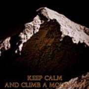 Keep Calm And Climb A Mountain Art Print