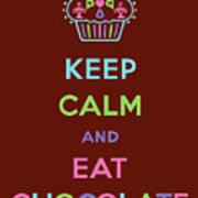 Keep Calm And Eat Chocolate Print by Andi Bird