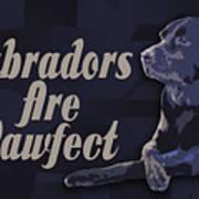 Labradors Are Pawfect Art Print
