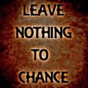 Leave Nothing To Chance Art Print