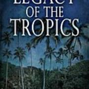 Legacy Of The Tropics Art Print