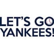 Let's Go Yankees Art Print