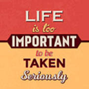Life Is Too Important Art Print