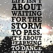 Life Isnot About Waiting For The Storm To Pass Quotes Poster Art Print