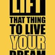 Lift That Thing To Live Your Dream Quotes Poster Art Print