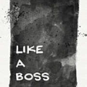 Like A Boss- Black And White Art By Linda Woods Art Print