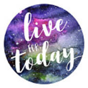 Live For Today Galaxy Watercolor Typography  Art Print