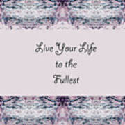 Live Your Life To The Fullest Art Print