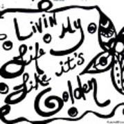 Livin My Life Like It's Golden Art Print