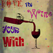 Love The Wine Your With Art Print