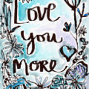Love You More- Watercolor Art By Linda Woods Art Print
