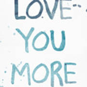 Love You More- Watercolor Art Art Print