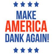 Make America Dank Again- Art by Linda Woods Art Print