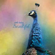 Make Today Beautiful - Peacock Art Art Print
