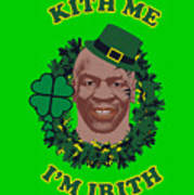 Mike Tyson Funny St. Patrick's Day Design Kith Me I'm Irith Art Print