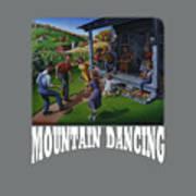 Mountain Dancing T Shirt 2 Art Print