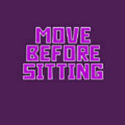 Move Before Sitting Art Print