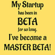 My Startup Has Been In Beta For So Long, I've Become A Master Beta Art Print