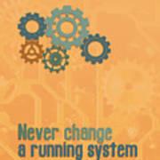 Never Change A Running System Art Print