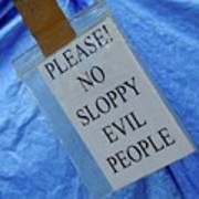 No Sloppy Evil People Art Print