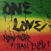 One Love, Now More Than Ever By Art Print