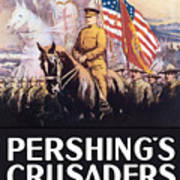 Pershing's Crusaders -- Ww1 Propaganda Art Print
