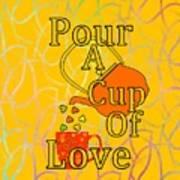 Pour A Cup Of Love - Beverage Art Art Print