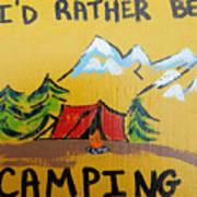 Rather Be Camping  Art Print