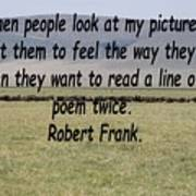 Robert Frank Quote Art Print