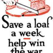 Save A Loaf A Week - Help Win The War Art Print