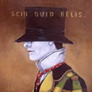 Scio Quid Relis Art Print