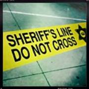 Sheriff's Line - Do Not Cross Art Print